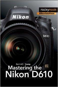 Mastering the Nikon D610 book