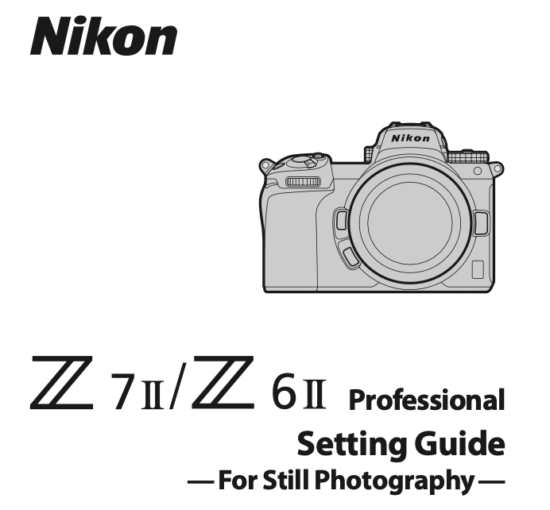 Nikon released new Nikon Z6 II and Z7 II setting guides for still photography